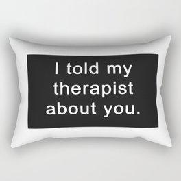 I told my therapist Rectangular Pillow