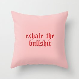 Daily Quotes 12/365: Exhale the bullshit Throw Pillow