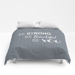 Be Strong, Be Beautiful, Be You - Grey and White Comforters