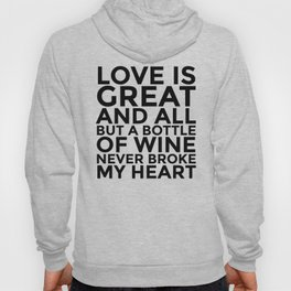 Love is Great and All But a Bottle of Wine Never Broke My Heart Hoody