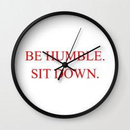 BE HUMBLE. SIT DOWN. Wall Clock