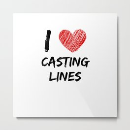 I Love Casting Lines Metal Print
