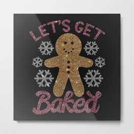 Let's Get Baked, Funny, Christmas, Quote Metal Print