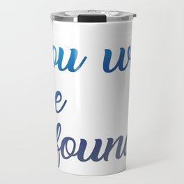 You will be found Travel Mug