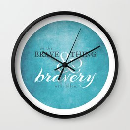 Do the brave thing. Wall Clock