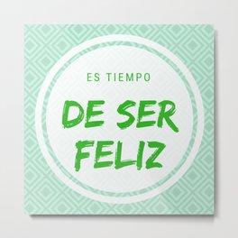 It is time to be happy   Es tiempo de ser feliz Metal Print