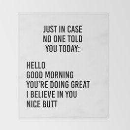 Just in case no one told you today: hello / good morning / you're doing great / I believe in you Throw Blanket