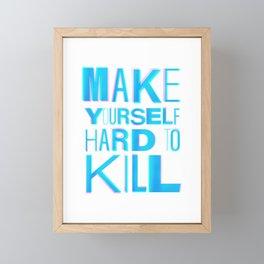Make Yourself Hard to Kill Framed Mini Art Print