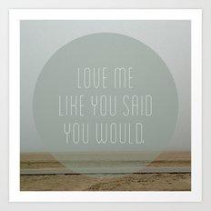 Love me like you said you would. Art Print