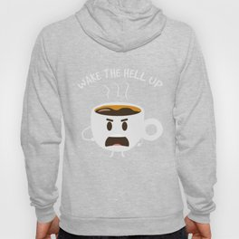 Wake The Hell Up - Funny coffee cup gift Hoody