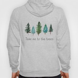 Take me to the trees watercolor Hoody