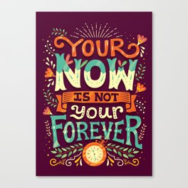 Your now is not your forever Canvas Print