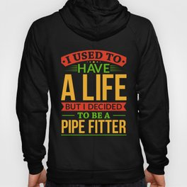 I Used To Have A Life But I Decided To Be A Pipe Fitter Shirt Hoody