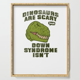 Down Syndrome Dinosaurs Are Scary trisomy 21 isnt Serving Tray
