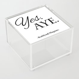 Yes. Aye. Acrylic Box