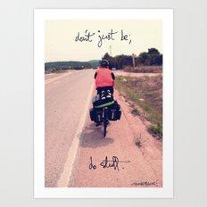 don't just be; do stuff Art Print
