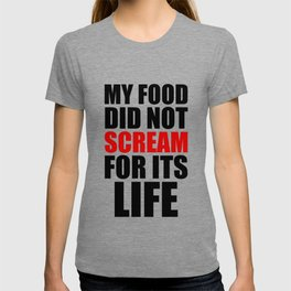 My Food Did Not Scream For Its Life T-shirt