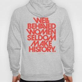 Well Behaved Women Seldom Make History Hoody