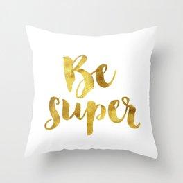 Be super Throw Pillow