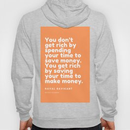 You get rich by saving your time to make money. | Naval Ravikant Quote Hoody