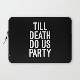 Till Death Do Us Party Music Quote Laptop Sleeve