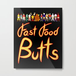 Fast Food Butts with Text Metal Print