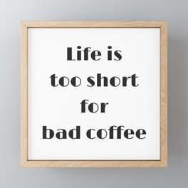 Life is too short for bad coffee Framed Mini Art Print