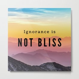 Ignorance Is Not Bliss Metal Print