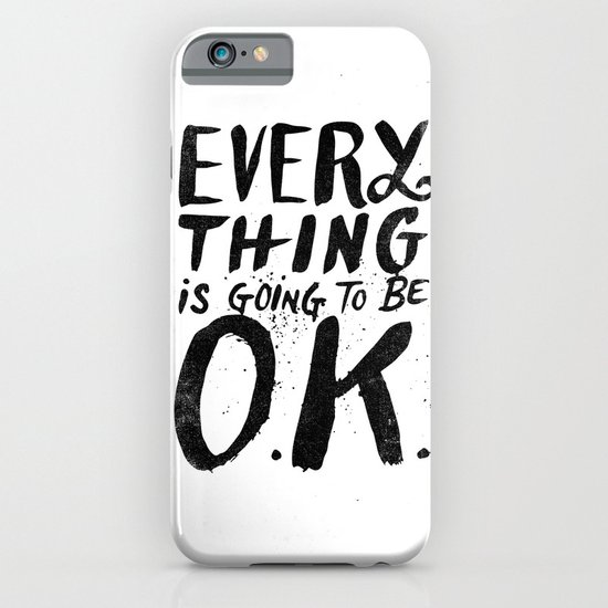EVERY THING IS GOING TO BE O.K. iPhone & iPod Case