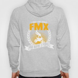I Only Care About Fmx Hoody