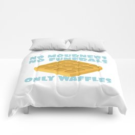 No Mourners No Funerals Only Waffles Comforters