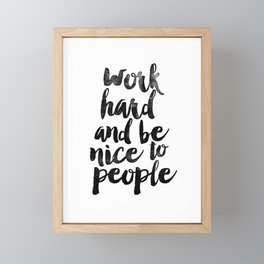 Work Hard and be Nice to People black and white typography poster black-white design bedroom wall Framed Mini Art Print