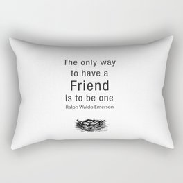 The only way to have a friend is to be one. – RW Emerson Rectangular Pillow
