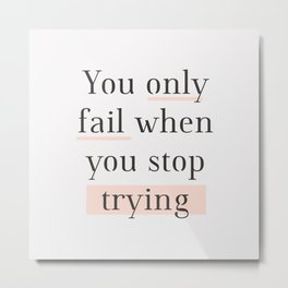 You Only Fail When You Stop Trying black peach typography inspirational motivational wall quote Metal Print