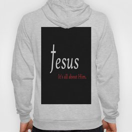 Jesus - It's All About Him Hoody