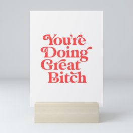 You're Doing Great Bitch Mini Art Print