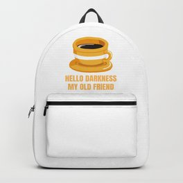 Hello Darkness My Old Friend Perfect Gift for Coffee Lovers Backpack