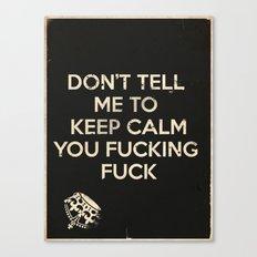 Don't Tell Me To Keep Calm Canvas Print