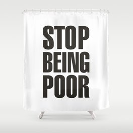 Stop Being Poor - Paris Hilton Shower Curtain