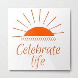 Celebrate life   Celebra la vida Metal Print