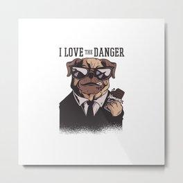 I Love The Danger Metal Print