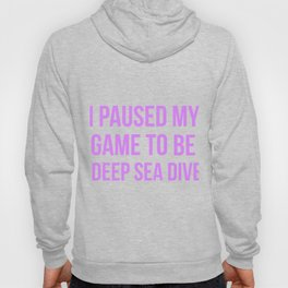 I Paused My Game To Be A Deep Sea Diver Design Hoody