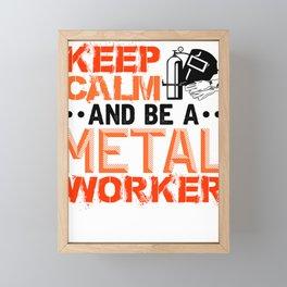Metal Working Keep Calm Be a Metal Worker Framed Mini Art Print