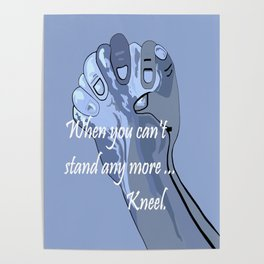 When You Can't Stand Any More ...  Kneel Poster