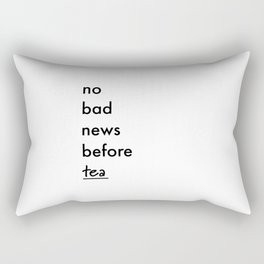 No bad news before tea Rectangular Pillow