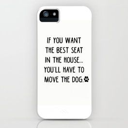 If you want the best seat in the house..you'll have to move the dog! iPhone Case