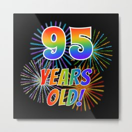 """95th Birthday Themed """"95 YEARS OLD!"""" w/ Rainbow Spectrum Colors + Vibrant Fireworks Inspired Pattern Metal Print"""