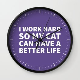 I Work Hard So My Cat Can Have a Better Life (Ultra Violet) Wall Clock