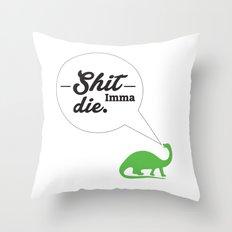 Shit. Imma. Die. Throw Pillow
