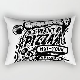 I want pizza, not your opinion Rectangular Pillow